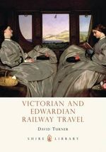 Victorian and Edwardian Railway Travel : Icons of America's Rivers - David Turner