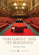 Parliament and Its Buildings : Shire Library - Richard Tames