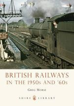 British Railways in the 1950s and '60s - Greg Morse