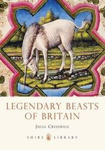 Legendary Beasts of Britain - Julia Cresswell