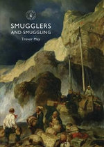 Smugglers and Smuggling : In Britain, 1700-1850 - Trevor May