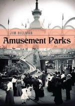 Amusement Parks : The Golden Age of America's Lost Parks - Jim Hillman