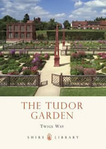 The Tudor Garden : 1485-1603 - Twigs Way