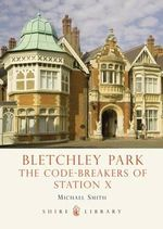 Bletchley Park : The Code-breakers of Station X - Michael Smith