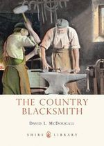 The Country Blacksmith : How to Make All Kinds of Cheeses in Your Own Home - David McDougall