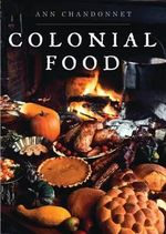 Colonial Food - Ann Chandonnet