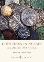 Coin Finds in Britain : A Collector's Guide - Michael Cuddeford