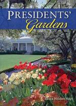 Presidents' Gardens : Shire Library USA - Linda Holden Hoyt