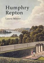 Humphry Repton : The Polite Art of Landscape - Laura Mayer