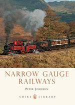Narrow Gauge Railways : An Illustrated Trip Down Memory Lane - Peter Johnson