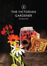 The Victorian Gardener : Shire Library - Caroline Ikin