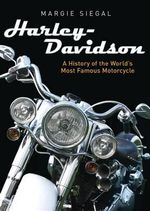 Harley-Davidson : A History of the World's Most Famous Motorcycle - Margie Siegal