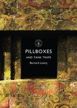Pillboxes and Tank Traps - Bernard Lowry