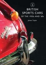 British Sports Cars of the 1950s and 60s - James Taylor