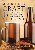 Making Craft Beer at Home - Gretchen Schmidhausler