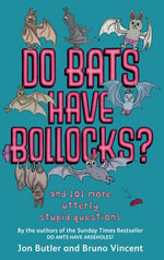 Do Bats Have Bollocks? : and 101 more utterly stupid questions - Jon Butler