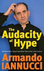 The Audacity of Hype : Bewilderment, sleaze and other tales of the 21st century - Armando Iannucci