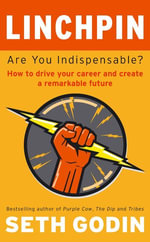 Linchpin : Are You Indispensable? How to drive your career and create a remarkable future - Seth Godin