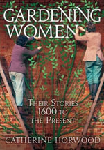 Gardening Women : Their Stories From 1600 to the Present - Catherine Horwood