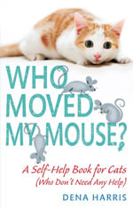 Who Moved My Mouse? : A Self-Help Book for Cats (Who Don't Need Any Help) - Dena Harris