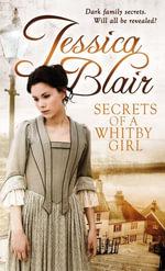 Secrets of a Whitby Girl : Dark family secrets. Will all be revealed? - Jessica Blair