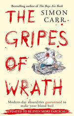 The Gripes of Wrath : Modern day absurdities guaranteed to make your blood boil - Simon Carr