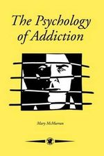The Psychology of Addiction - Mary MacMurran