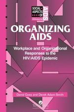 Organizing AIDS : Workplace and Organizational Responses to the HIV/AIDS Epidemic - David Goss