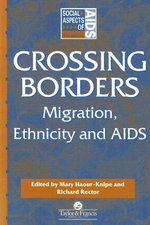 Crossing Borders : Migration, Ethnicity and AIDS