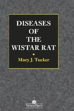 Diseases of the Wistar Rat : Determination of Age and Reconstruction of Life Hi... - Mary J. Tucker