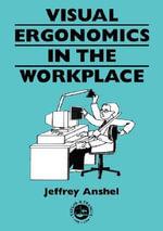 Visual Ergonomics at Work : Guide Book Series - Jeffrey Anshel