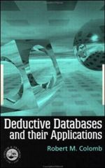 Deductive Databases and Their Applications - Robert M. Colomb
