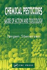 Chemical Pesticides : Mode of Action and Toxicology - Jorgen Stenersen