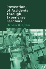 Prevention of Accidents Through Experience Feedback - Urban Kjellen