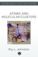 Atomic and Molecular Clusters :  Visualizing Phenomena in Transparent Media - Roy L. Johnston