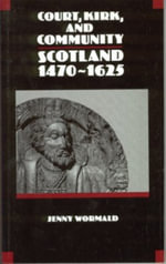 Court, Kirk and Community : Scotland, 1470-1625 - Jenny Wormald