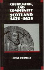 Court, Kirk and Community : Scotland, 1470-1625 - Jenny Wormald