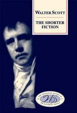 The Shorter Fiction : Edinburgh Edition of the Waverley Novels - Sir Walter Scott