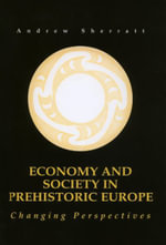 Economy and Society in Prehistoric Europe : Changing Perspectives - Andrew Sherratt