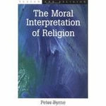 The Moral Interpretation of Religion : Reason and Religion - Peter Byrne