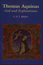 Thomas Aquinas : God and Explanations - Christopher Martin