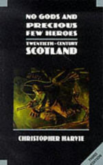No Gods and Precious Few Heroes : Twentieth-century Scotland - Christopher Harvie