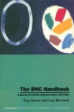 The BNC Handbook : Exploring the British National Corpus with SARA - Guy Aston