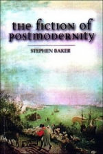The Fiction of Postmodernity - Stephen Baker