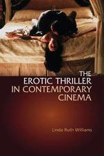 The Erotic Thriller in Contemporary Cinema - Linda Ruth Williams