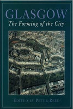 Glasgow : The Forming of the City - Peter Reed