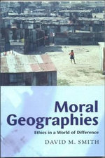 Moral Geographies : Ethics in a World of Difference - David M. Smith