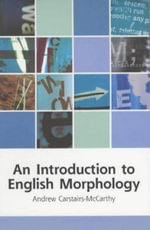 An Introduction to English Morphology : Words and Their Structure - Andrew Carstairs-McCarthy