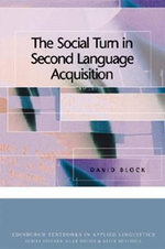The Social Turn in Second Language Acquisition : Edinburgh Textbooks in Applied Linguistics - David Block