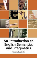 An Introduction to English Semantics and Pragmatics : Edinburgh Textbooks on the English Language - Patrick Griffiths